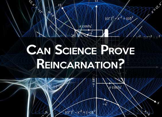 Can science prove Reincarnation?